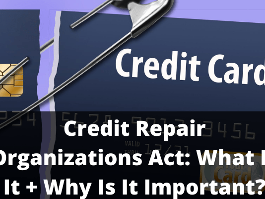 Credit Repair Organizations Act: What Is It + Why Is It Important?